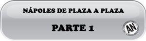 Nápoles de Plaza a Plaza. Parte 1