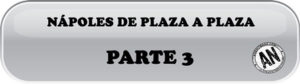 Nápoles de Plaza a Plaza. Parte 3